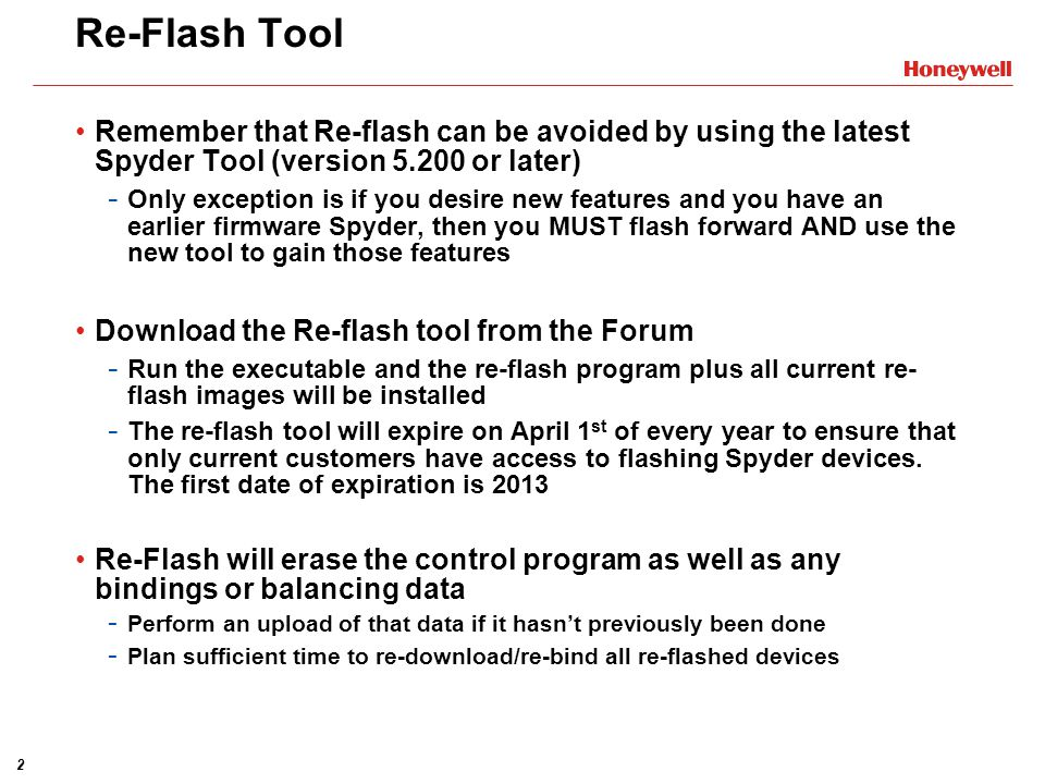 2 Re-Flash Tool Remember that Re-flash can be avoided by using the latest Spyder Tool (version 5.200 or later) - Only exception is if you desire new f