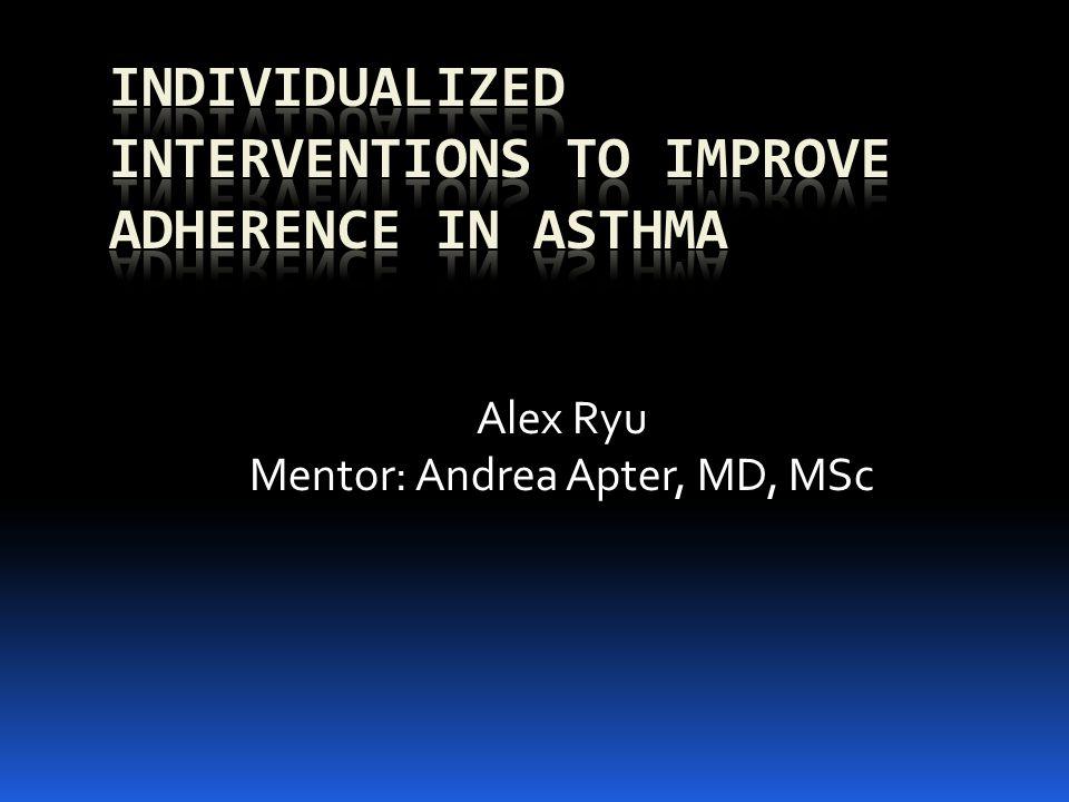 Alex Ryu Mentor: Andrea Apter, MD, MSc