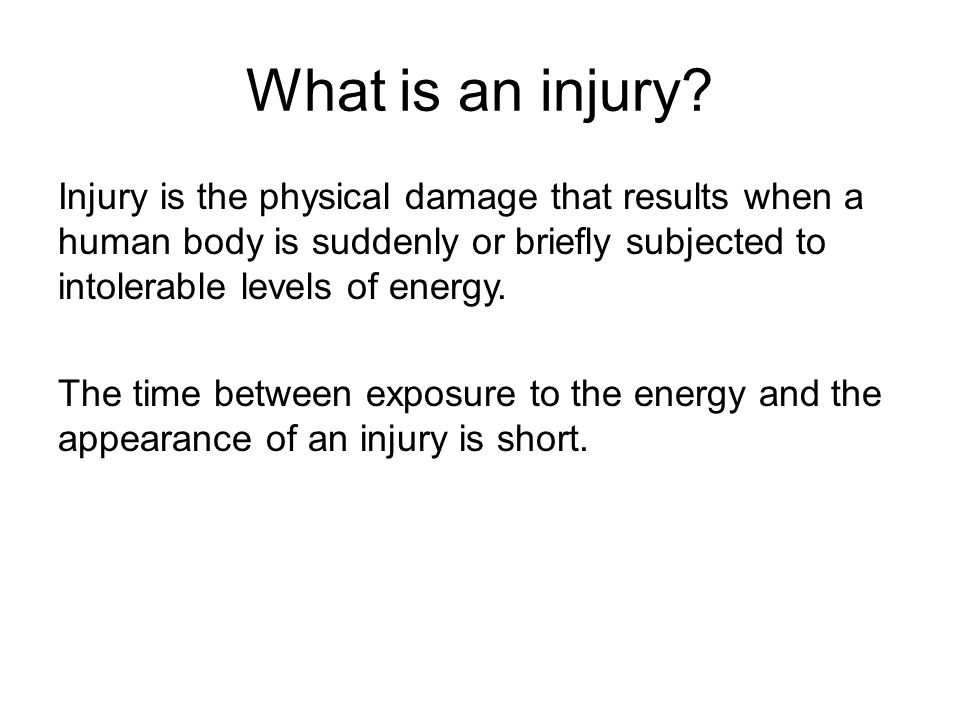 Injuries are often the result of: Falls Motor vehicle collisions Self-harm Unintentional poisoning Sports and recreational activities Off-road vehicle incidents Pedestrian related incidents