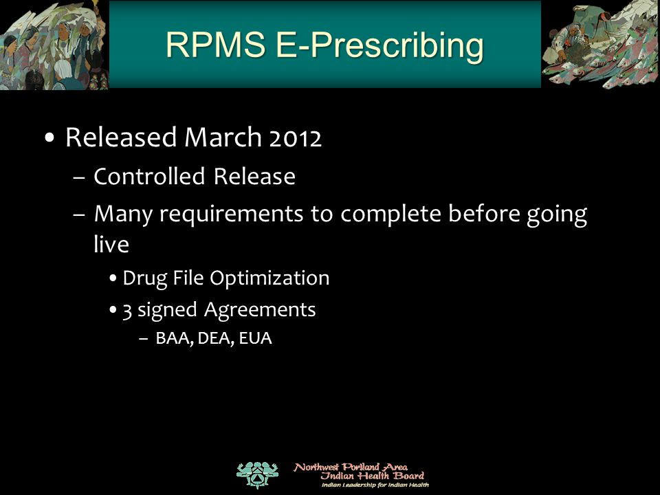 RPMS E-Prescribing Released March 2012 –Controlled Release –Many requirements to complete before going live Drug File Optimization 3 signed Agreements
