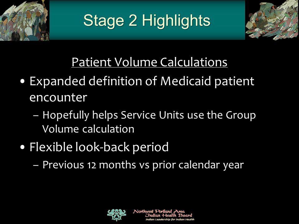 Stage 2 Highlights Patient Volume Calculations Expanded definition of Medicaid patient encounter –Hopefully helps Service Units use the Group Volume c