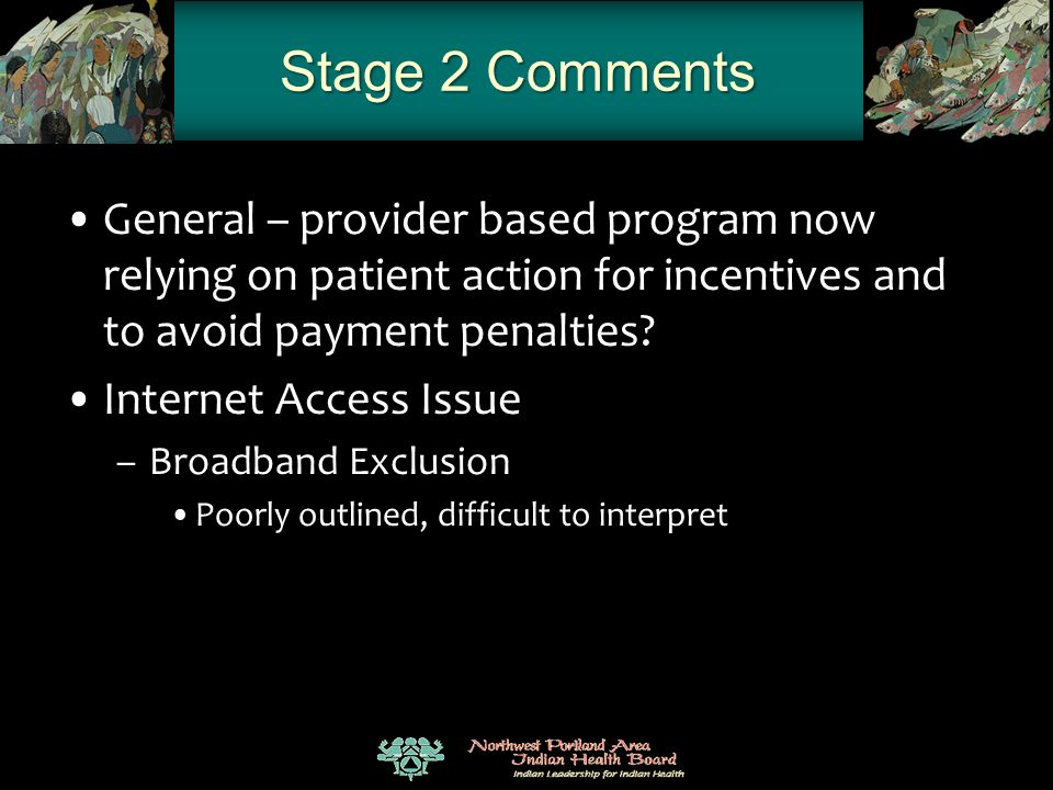 Stage 2 Comments General – provider based program now relying on patient action for incentives and to avoid payment penalties? Internet Access Issue –