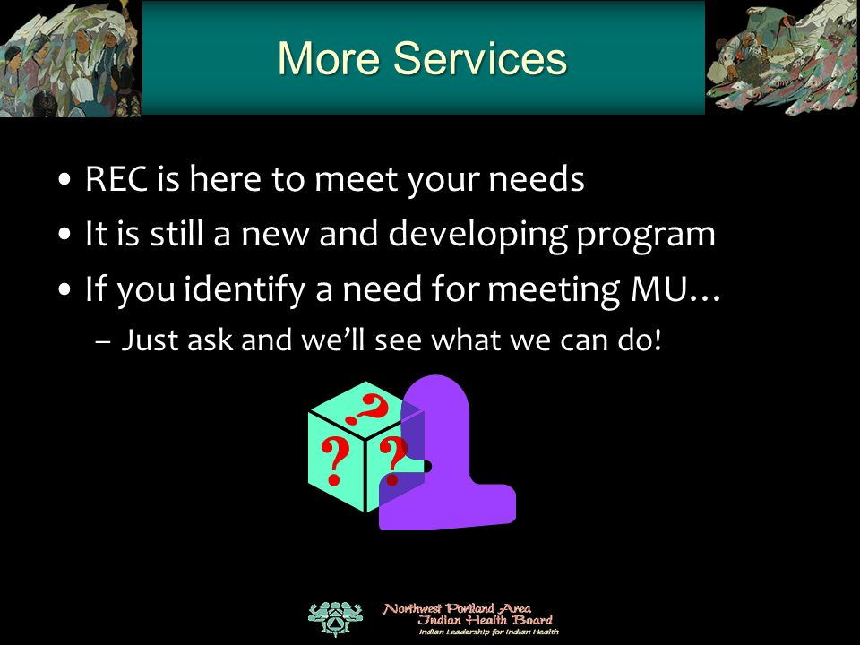More Services REC is here to meet your needs It is still a new and developing program If you identify a need for meeting MU… –Just ask and we'll see w