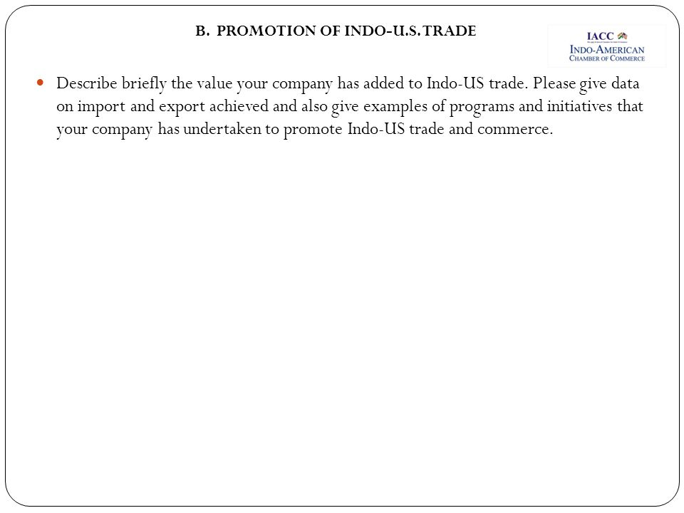 Describe briefly the value your company has added to Indo-US trade. Please give data on import and export achieved and also give examples of programs