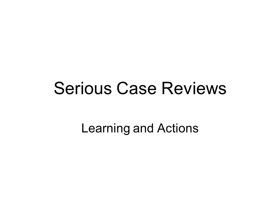 Serious Case Reviews Learning and Actions