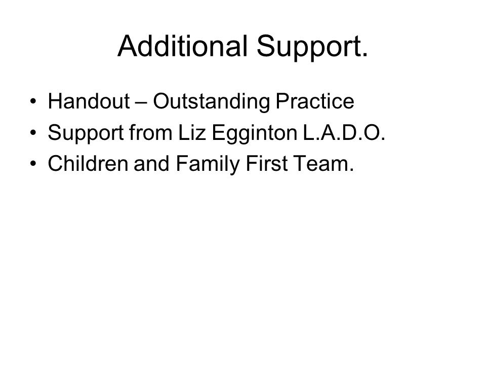 Additional Support. Handout – Outstanding Practice Support from Liz Egginton L.A.D.O.