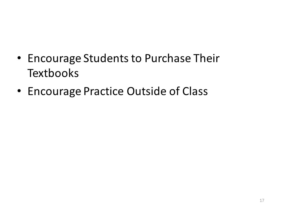 Encourage Students to Purchase Their Textbooks Encourage Practice Outside of Class 17