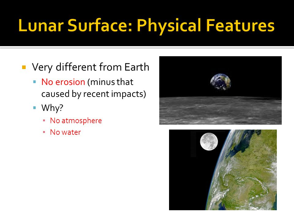  Very different from Earth  No erosion (minus that caused by recent impacts)  Why.