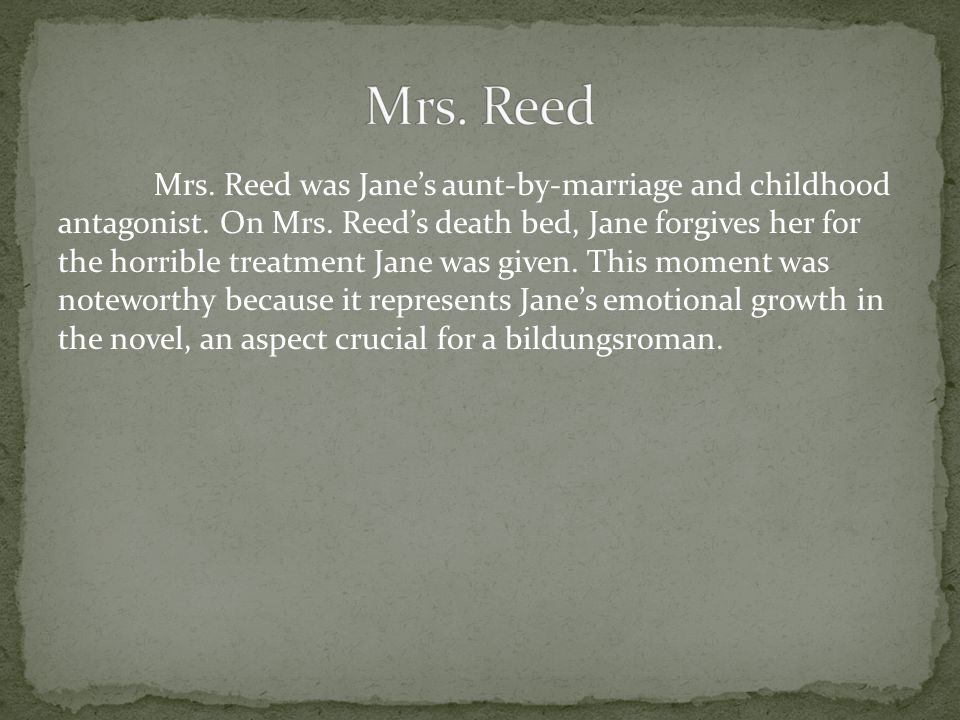 Mrs.Reed was Jane's aunt-by-marriage and childhood antagonist.