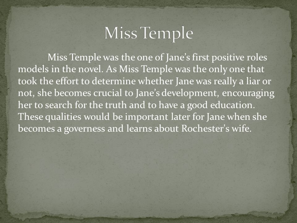 Miss Temple was the one of Jane's first positive roles models in the novel.