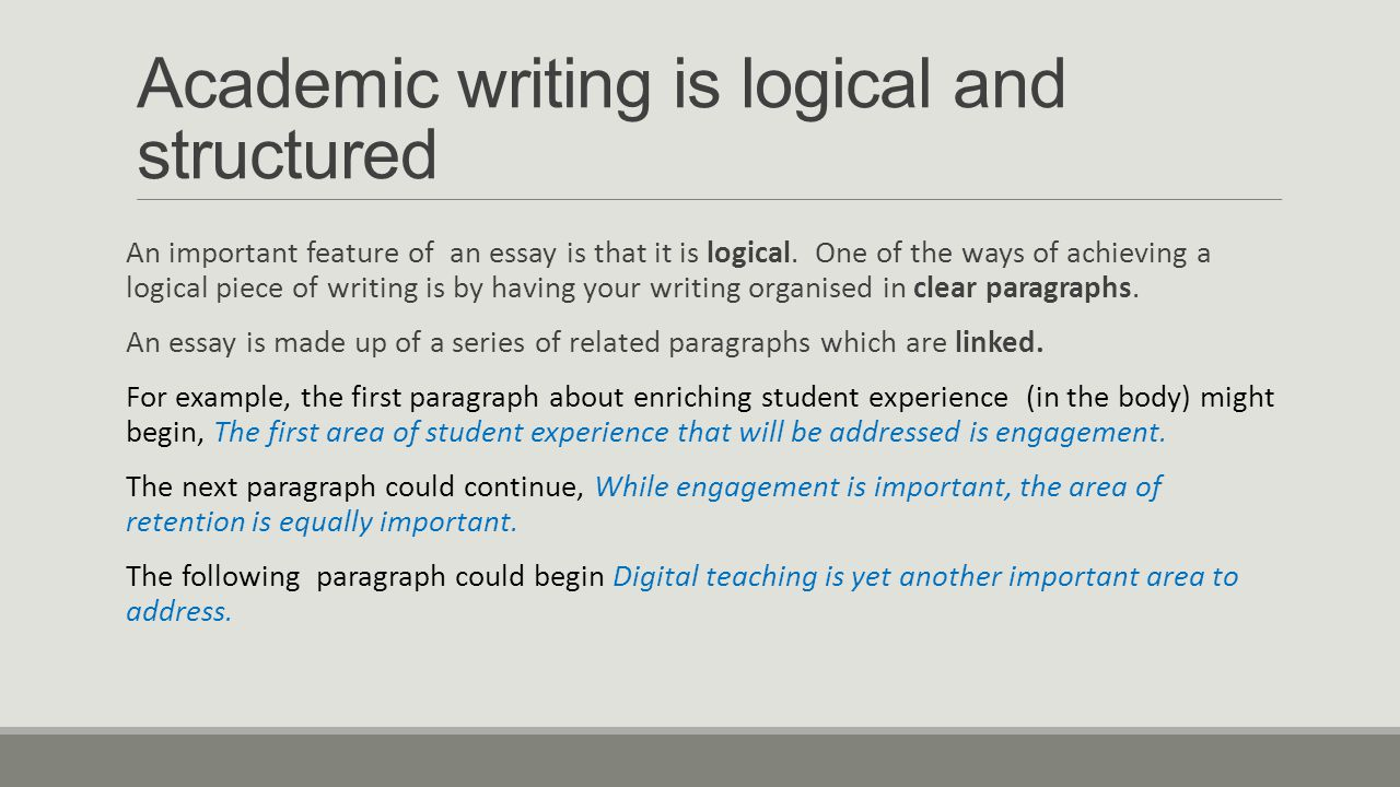 Academic writing is logical and structured An important feature of an essay is that it is logical.