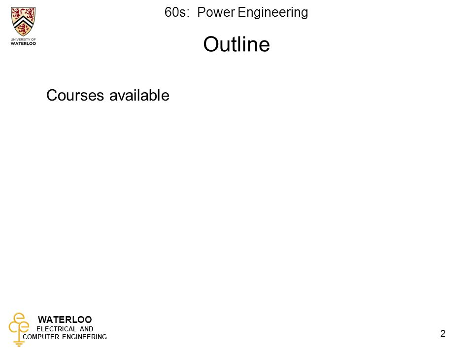 WATERLOO ELECTRICAL AND COMPUTER ENGINEERING 60s: Power Engineering 2 Outline Courses available