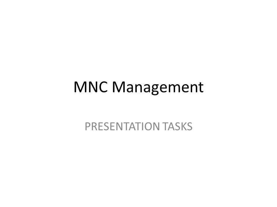 MNC Management PRESENTATION TASKS
