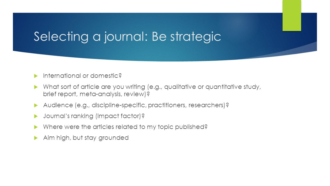 Selecting a journal: Be strategic  International or domestic.