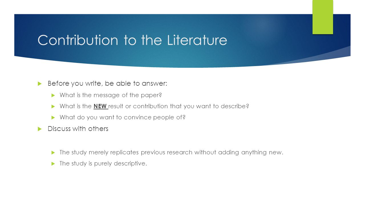 Contribution to the Literature  Before you write, be able to answer:  What is the message of the paper.