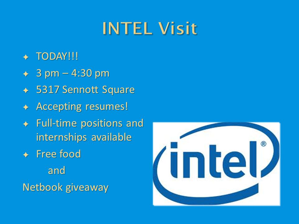  TODAY!!. 3 pm – 4:30 pm  5317 Sennott Square  Accepting resumes.