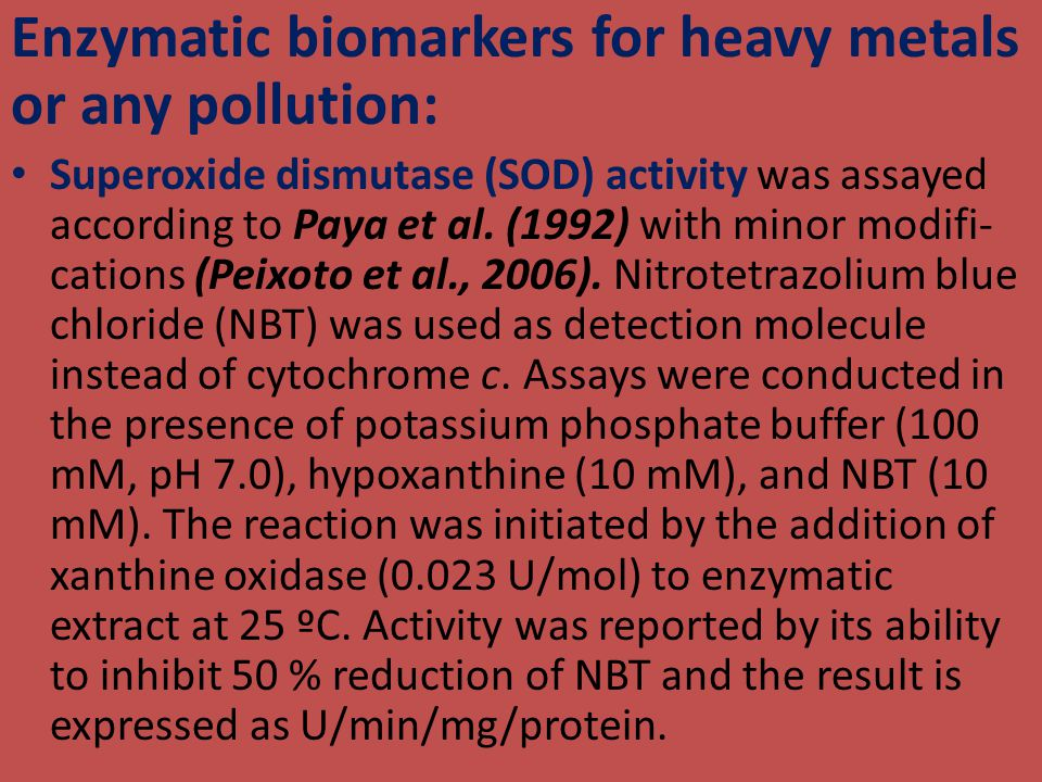 Enzymatic biomarkers for heavy metals or any pollution: Superoxide dismutase (SOD) activity was assayed according to Paya et al. (1992) with minor mod