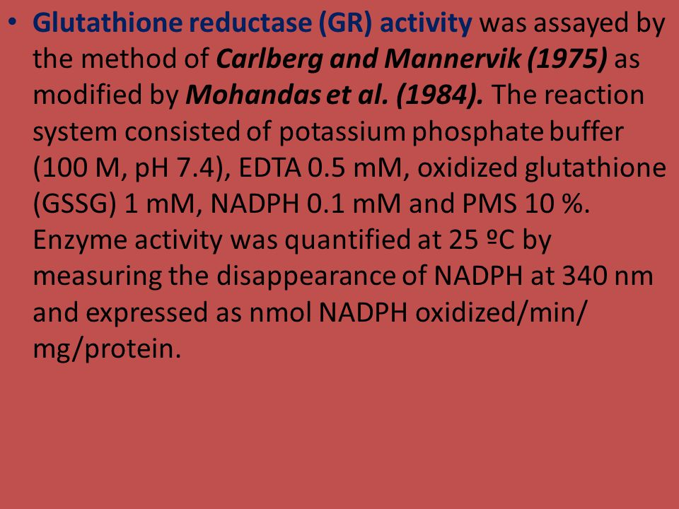 Glutathione reductase (GR) activity was assayed by the method of Carlberg and Mannervik (1975) as modified by Mohandas et al. (1984). The reaction sy