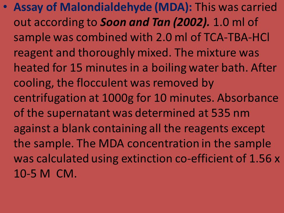 Assay of Malondialdehyde (MDA): This was carried out according to Soon and Tan (2002). 1.0 ml of sample was combined with 2.0 ml of TCA-TBA-HCl reagen