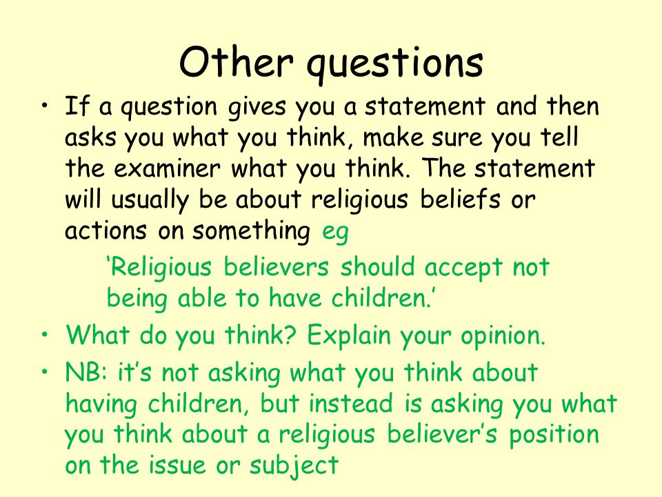Other questions If a question gives you a statement and then asks you what you think, make sure you tell the examiner what you think. The statement wi