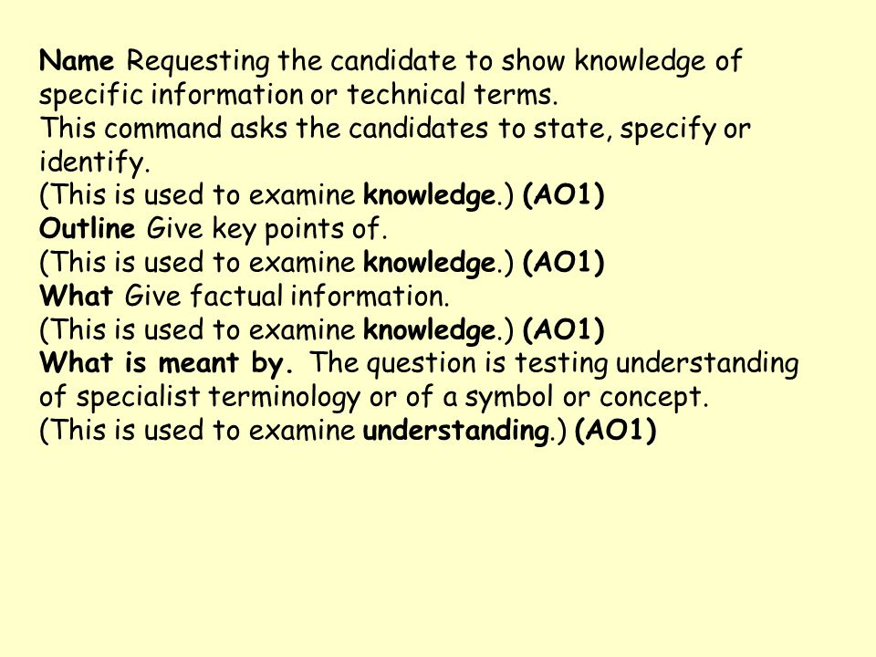 Name Requesting the candidate to show knowledge of specific information or technical terms. This command asks the candidates to state, specify or iden