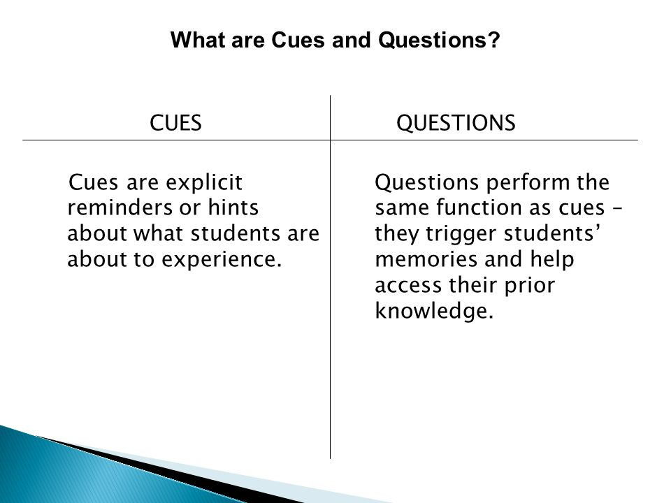 CUES Cues are explicit reminders or hints about what students are about to experience.