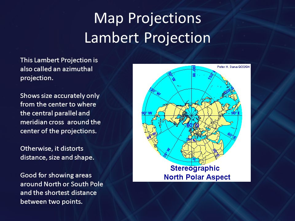 Map Projections Lambert Projection This Lambert Projection is also called an azimuthal projection. Shows size accurately only from the center to where