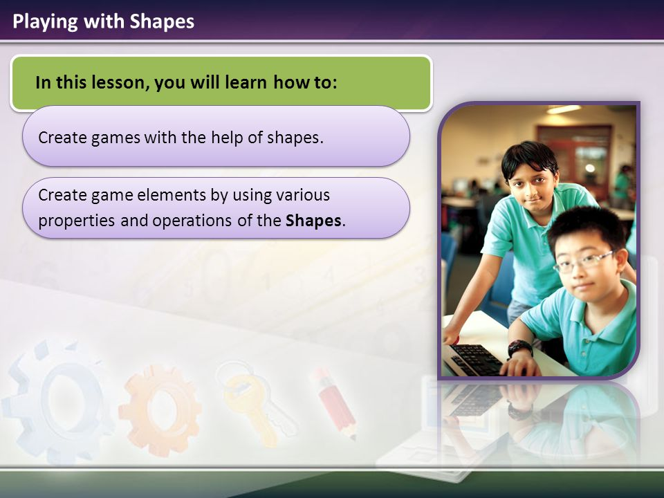 Fun with Shapes Do you know you can play with shapes and create games.