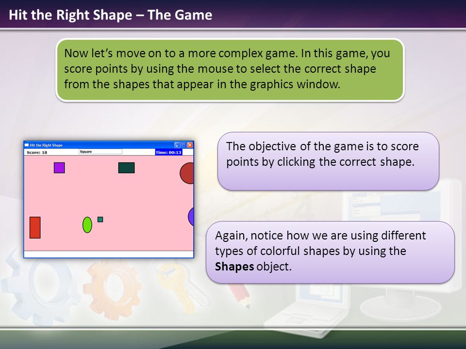 Hit the Right Shape – How to Play Steps to play the game:  Various shapes move across the screen.