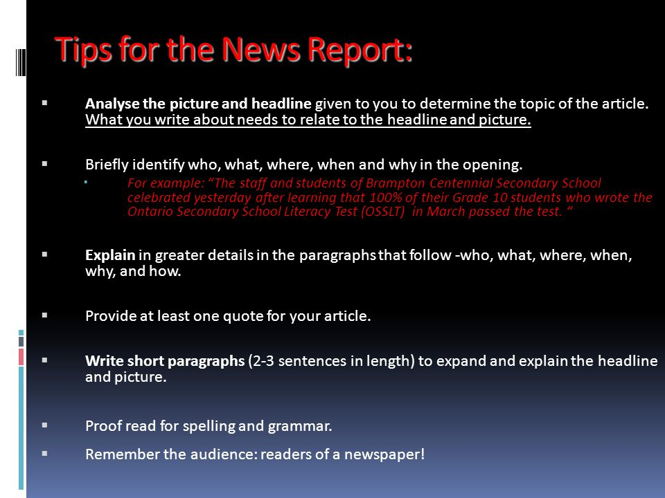 Tips for the News Report:  Analyse the picture and headline given to you to determine the topic of the article. What you write about needs to relate