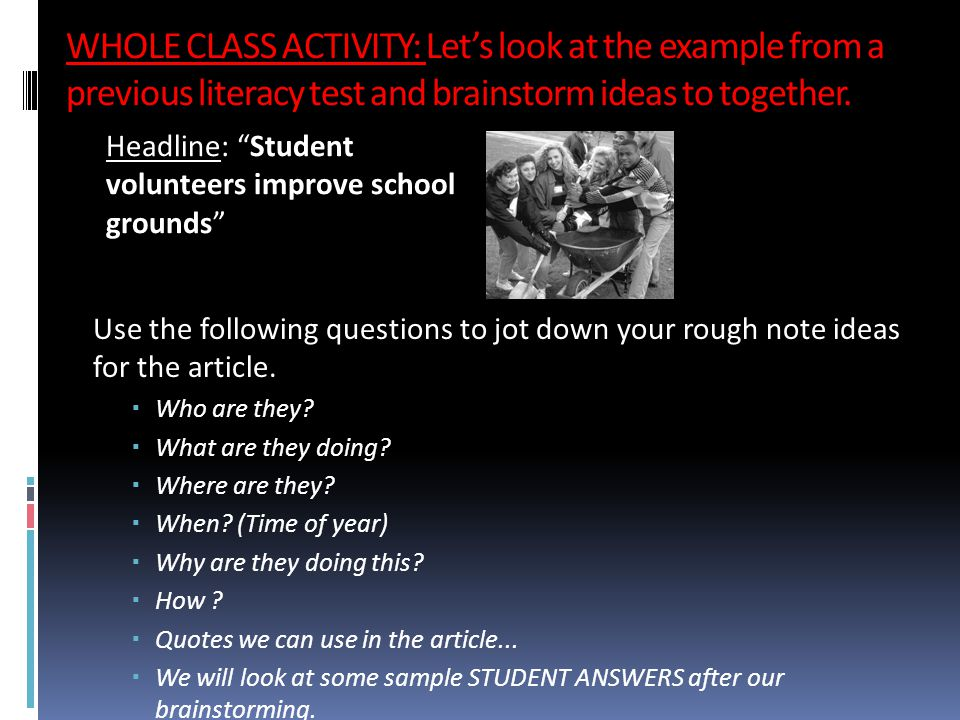 WHOLE CLASS ACTIVITY: Let's look at the example from a previous literacy test and brainstorm ideas to together. Use the following questions to jot dow