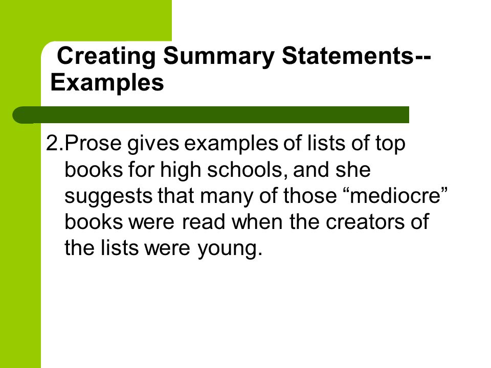 Creating Summary Statements-- Examples 2.Prose gives examples of lists of top books for high schools, and she suggests that many of those mediocre books were read when the creators of the lists were young.