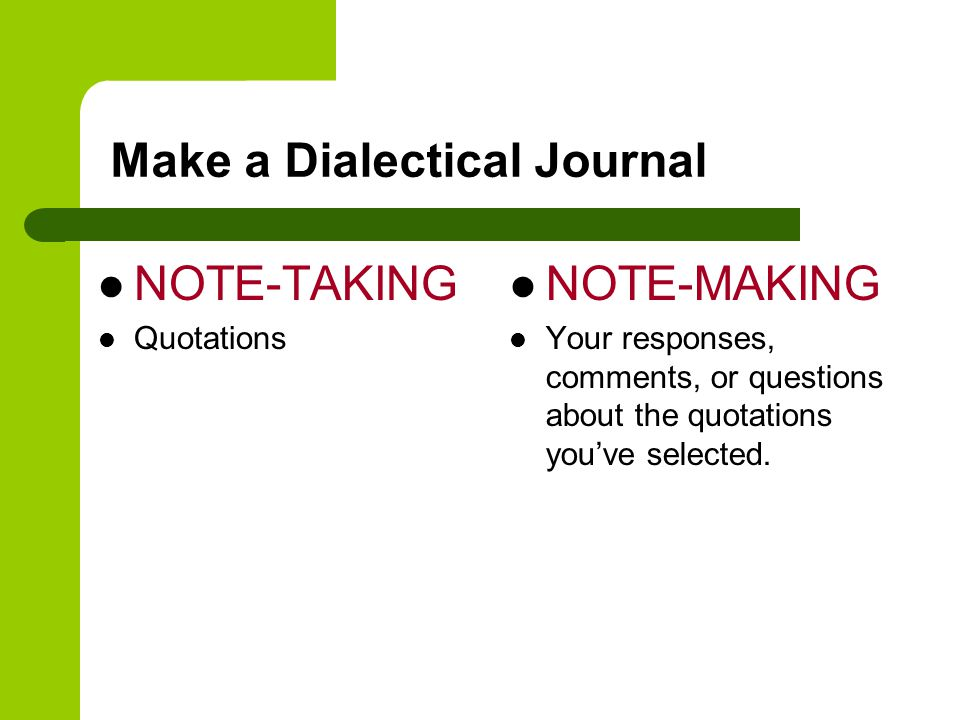 Make a Dialectical Journal NOTE-TAKING Quotations NOTE-MAKING Your responses, comments, or questions about the quotations you've selected.