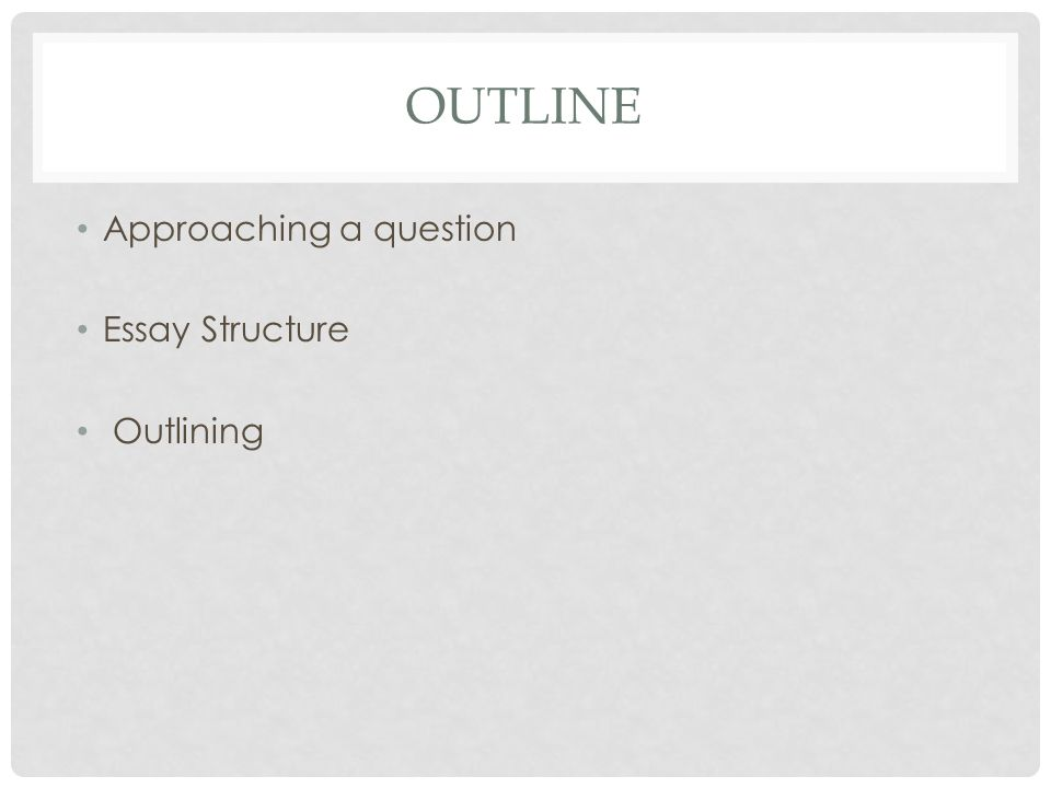 approaching a question structure outlining essays ppt  2 outline approaching a question essay structure outlining