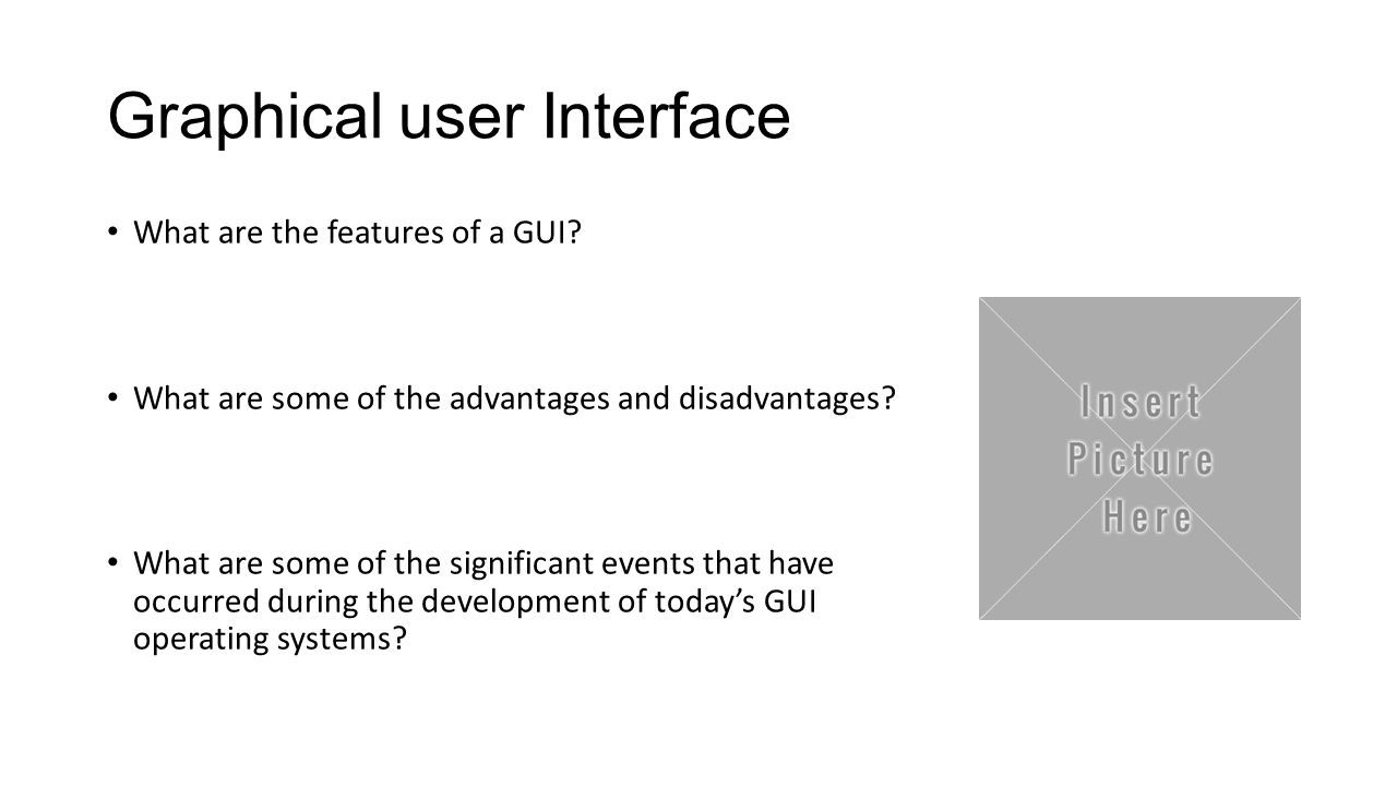 Graphical user Interface What are the features of a GUI? What are some of the advantages and disadvantages? What are some of the significant events th