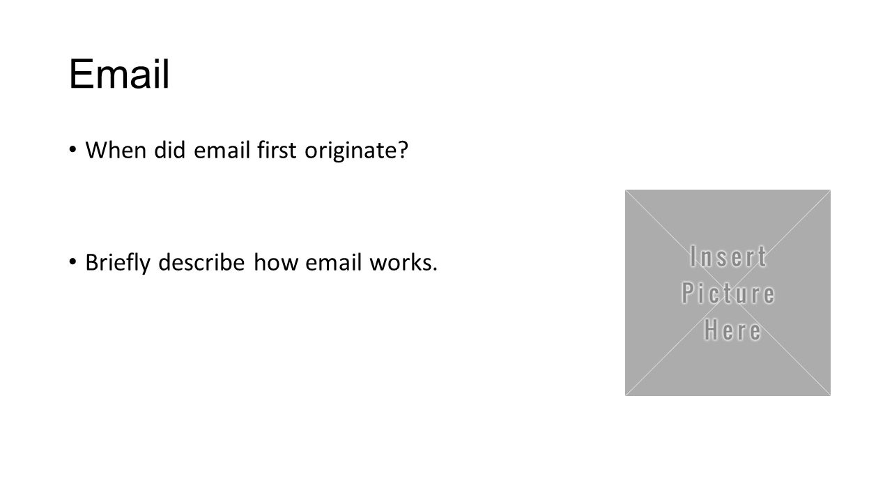Email When did email first originate? Briefly describe how email works.