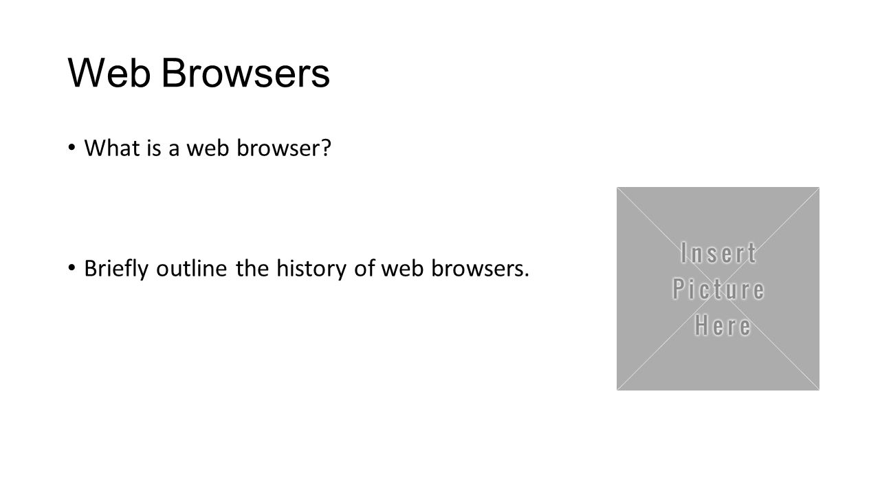 Web Browsers What is a web browser? Briefly outline the history of web browsers.