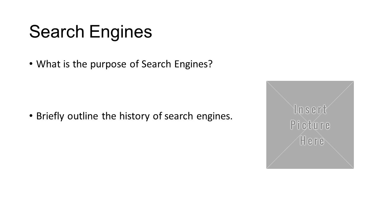 Search Engines What is the purpose of Search Engines? Briefly outline the history of search engines.