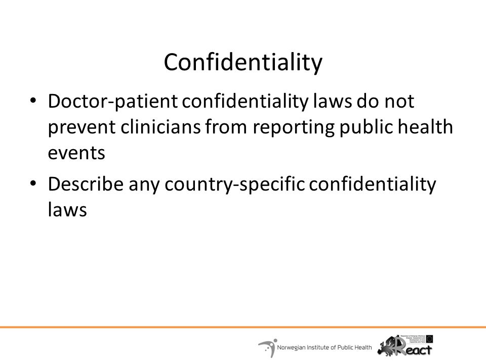 Confidentiality Doctor-patient confidentiality laws do not prevent clinicians from reporting public health events Describe any country-specific confid