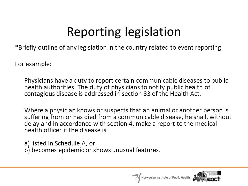 Reporting legislation *Briefly outline of any legislation in the country related to event reporting For example: Physicians have a duty to report cert