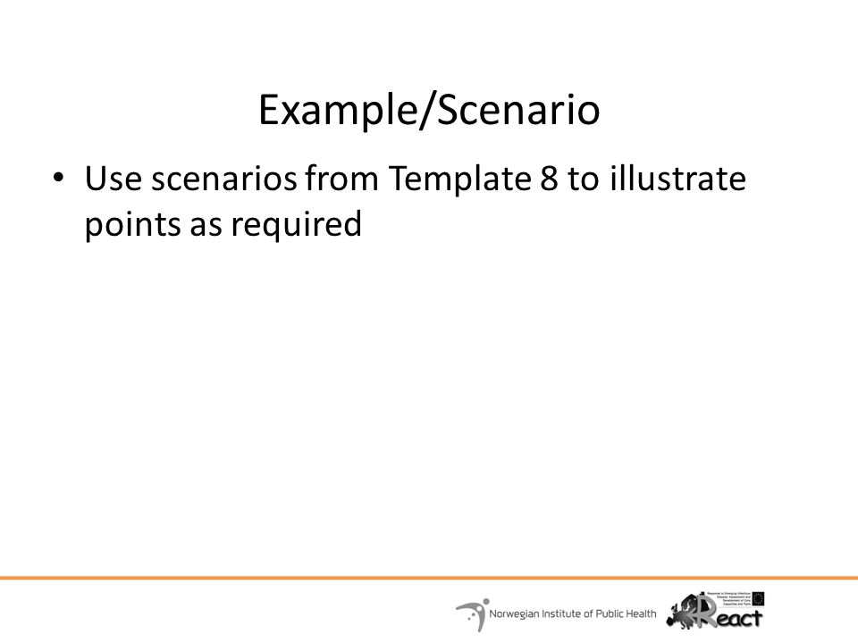 Example/Scenario Use scenarios from Template 8 to illustrate points as required