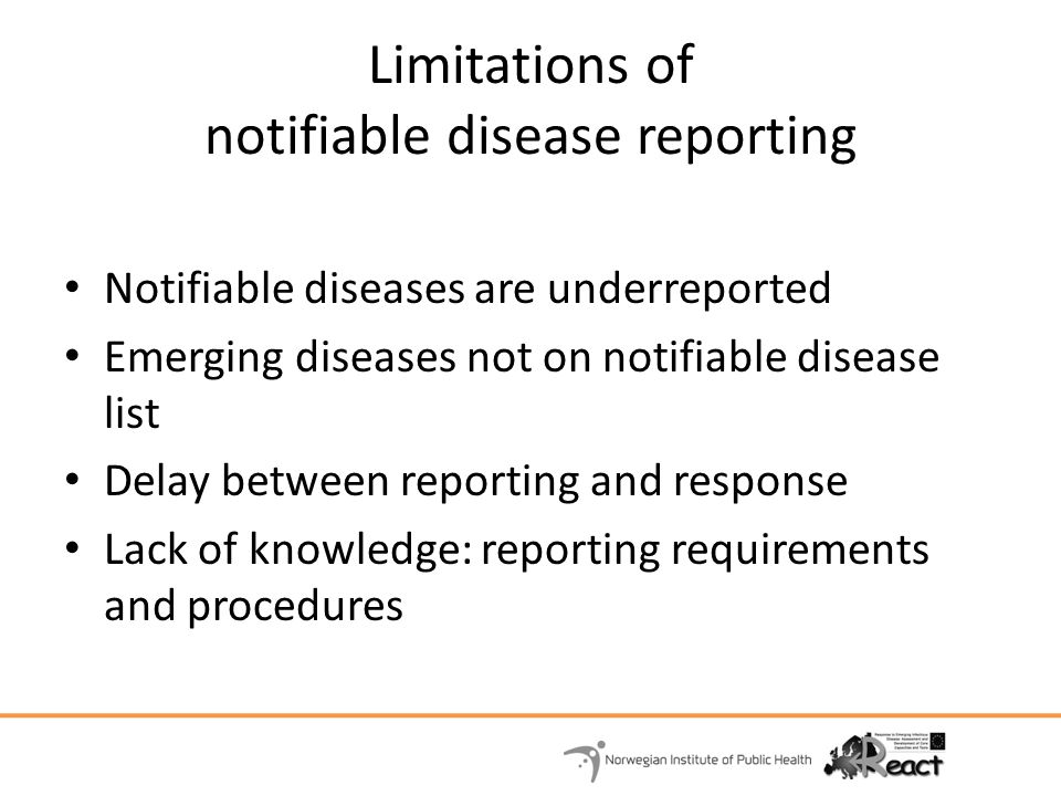 Limitations of notifiable disease reporting Notifiable diseases are underreported Emerging diseases not on notifiable disease list Delay between repor