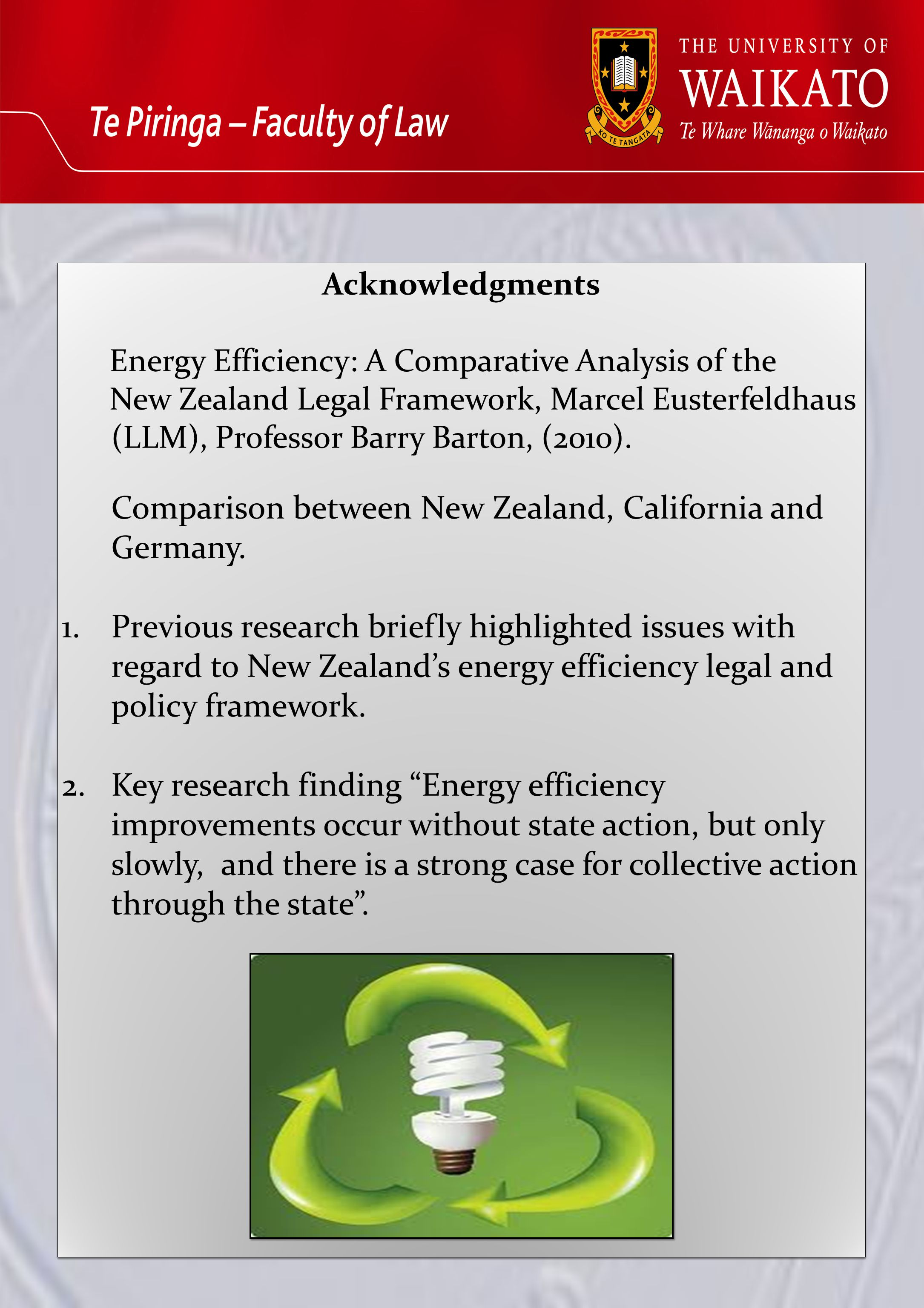 Acknowledgments Energy Efficiency: A Comparative Analysis of the New Zealand Legal Framework, Marcel Eusterfeldhaus (LLM), Professor Barry Barton, (2010).