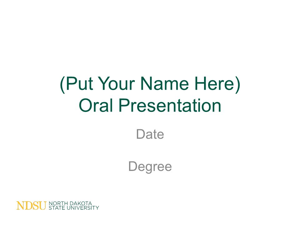 (Put Your Name Here) Oral Presentation Date Degree
