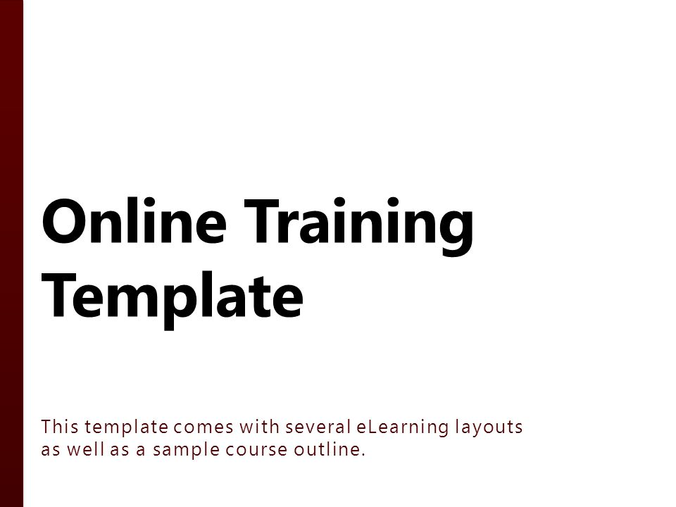 Online Training Template This template comes with several eLearning layouts as well as a sample course outline.