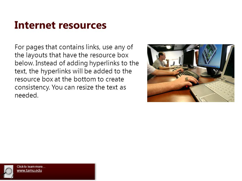 Click to learn more… For pages that contains links, use any of the layouts that have the resource box below.