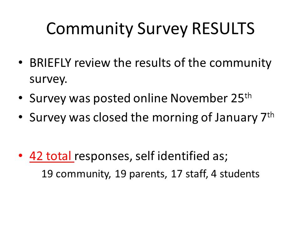 Community Survey RESULTS BRIEFLY review the results of the community survey.