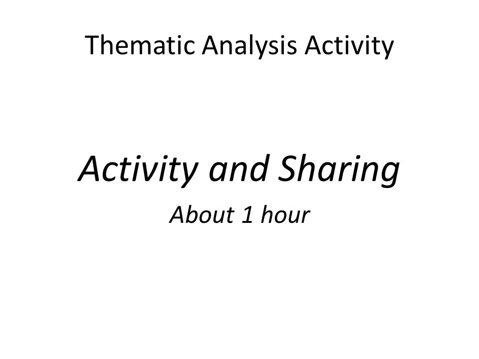 Thematic Analysis Activity Activity and Sharing About 1 hour