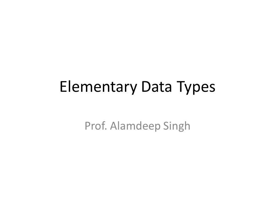 Elementary Data Types Prof. Alamdeep Singh