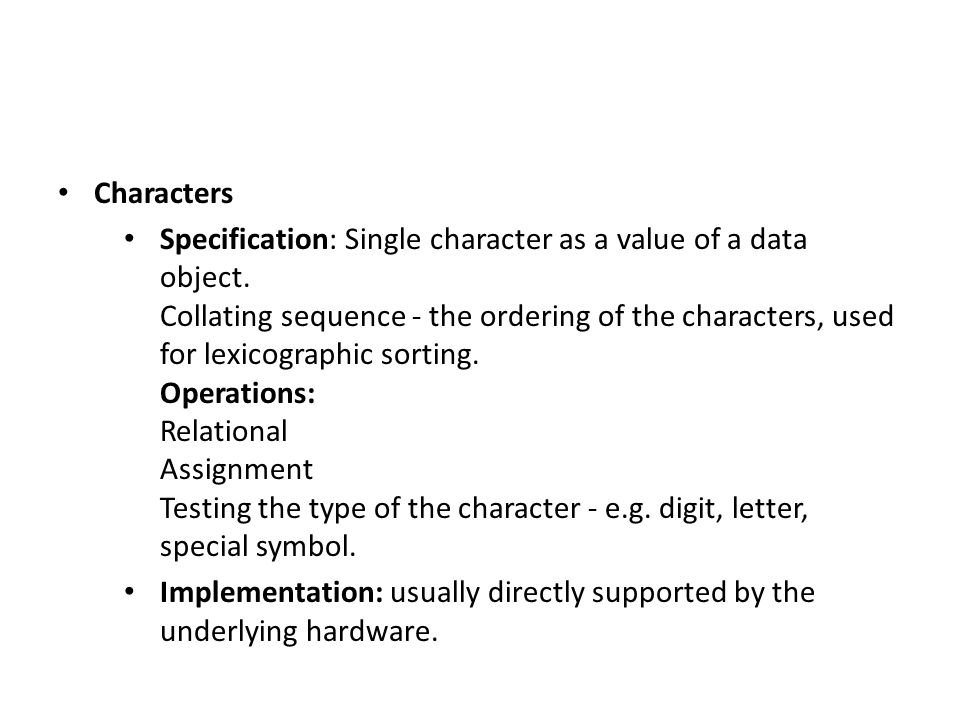 Characters Specification: Single character as a value of a data object. Collating sequence - the ordering of the characters, used for lexicographic so